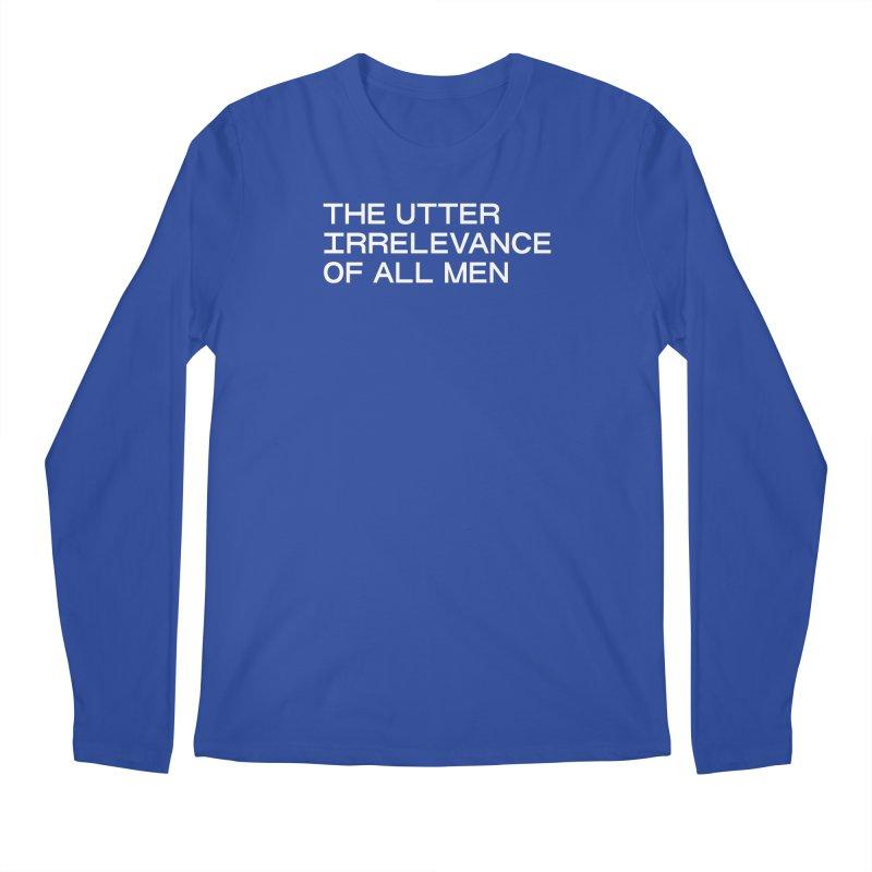 THE UTTER IRRELEVANCE OF ALL MEN (wht) Men's Regular Longsleeve T-Shirt by VOID MERCH