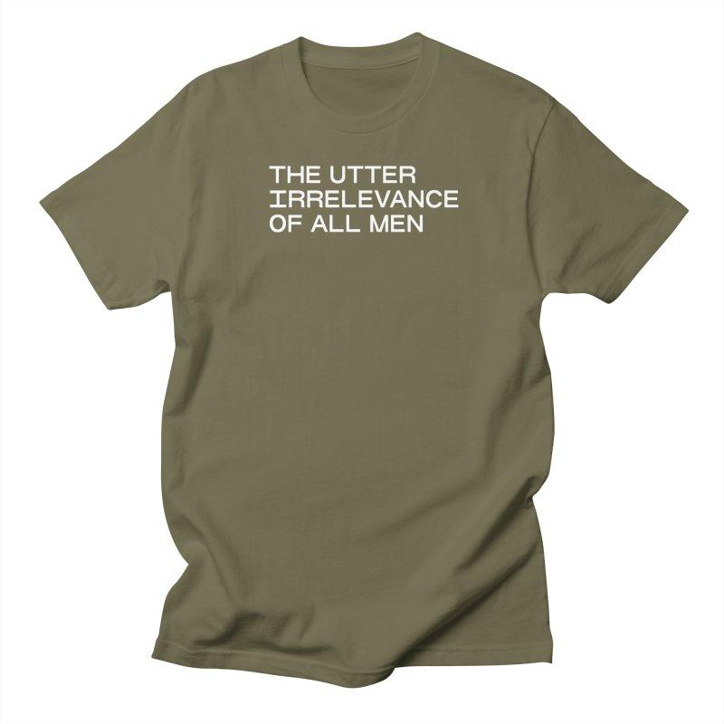 THE UTTER IRRELEVANCE OF ALL MEN (wht) Women's Regular Unisex T-Shirt by VOID MERCH