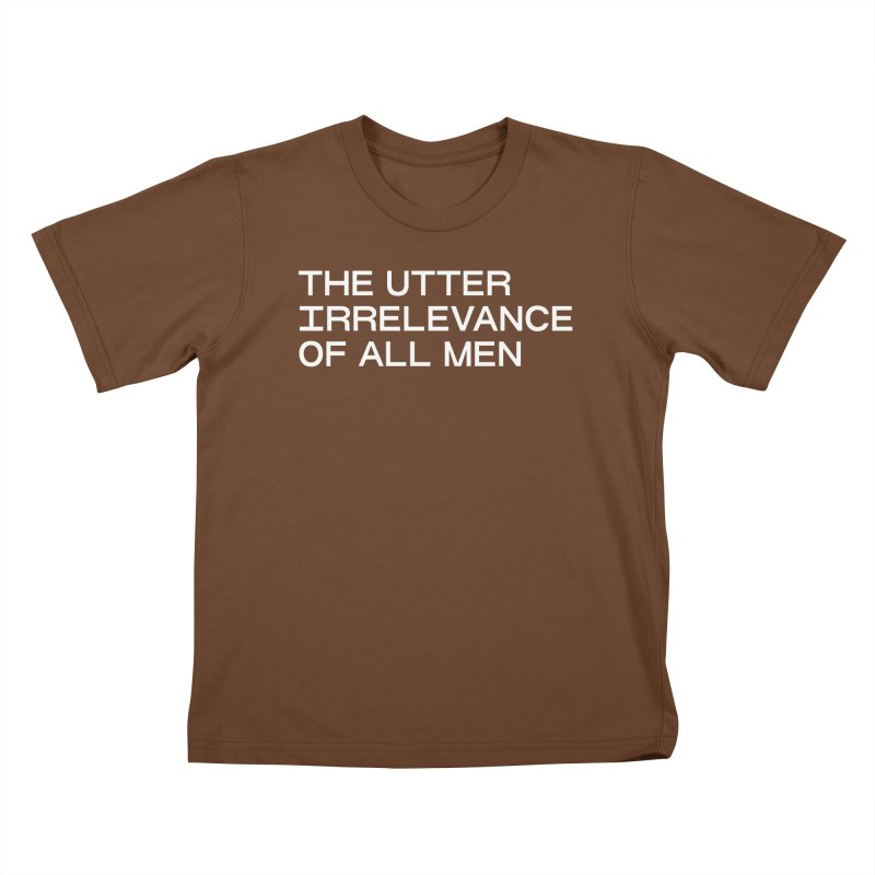 THE UTTER IRRELEVANCE OF ALL MEN (wht) Kids T-Shirt by VOID MERCH