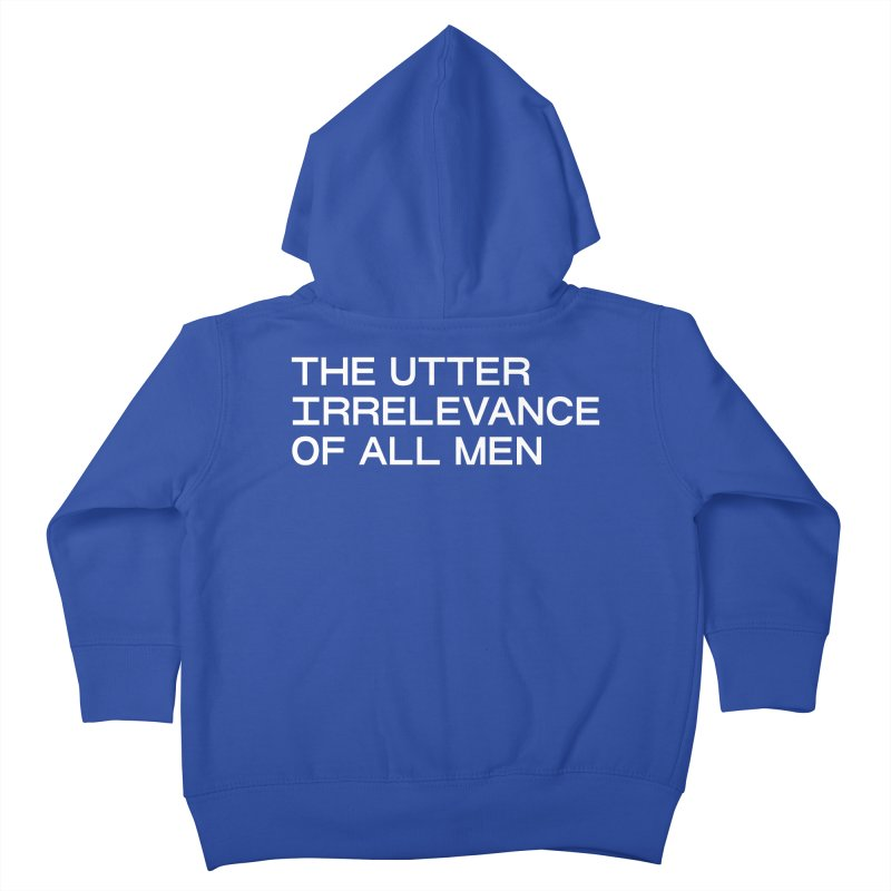 THE UTTER IRRELEVANCE OF ALL MEN (wht) Kids Toddler Zip-Up Hoody by VOID MERCH