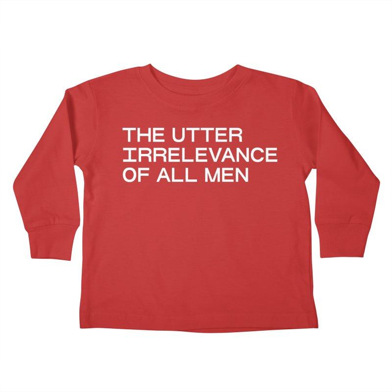 THE UTTER IRRELEVANCE OF ALL MEN (wht) Kids Toddler Longsleeve T-Shirt by VOID MERCH