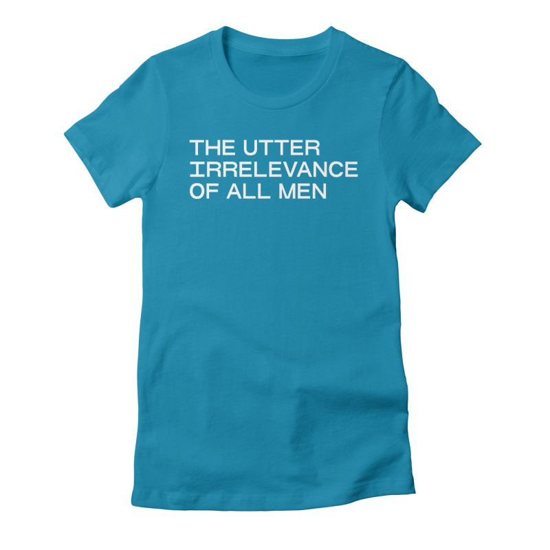 THE UTTER IRRELEVANCE OF ALL MEN (wht) Women's Fitted T-Shirt by VOID MERCH