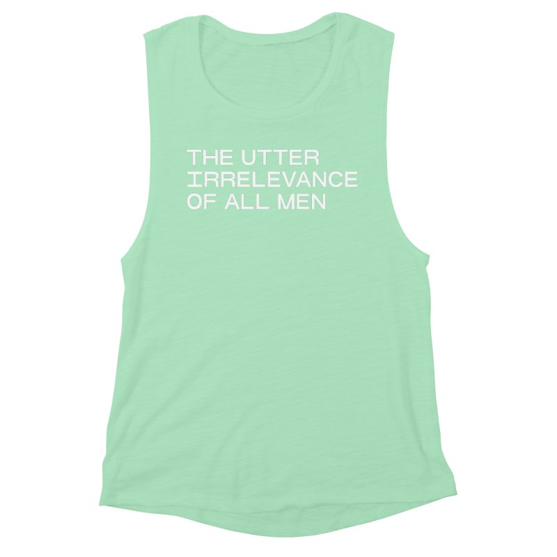 THE UTTER IRRELEVANCE OF ALL MEN (wht) Women's Muscle Tank by VOID MERCH
