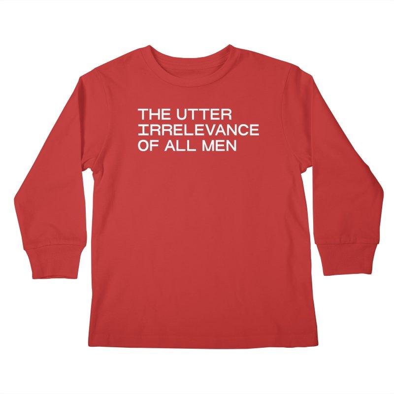 THE UTTER IRRELEVANCE OF ALL MEN (wht) Kids Longsleeve T-Shirt by VOID MERCH