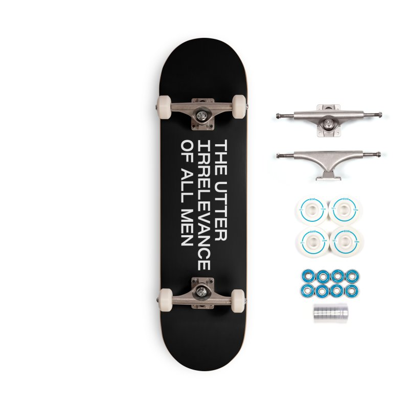 THE UTTER IRRELEVANCE OF ALL MEN (wht) Accessories Complete - Basic Skateboard by VOID MERCH