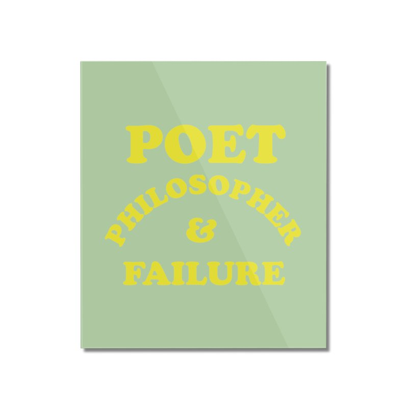 POET PHILOSOPHER & FAILURE (yllw) Home Mounted Acrylic Print by VOID MERCH