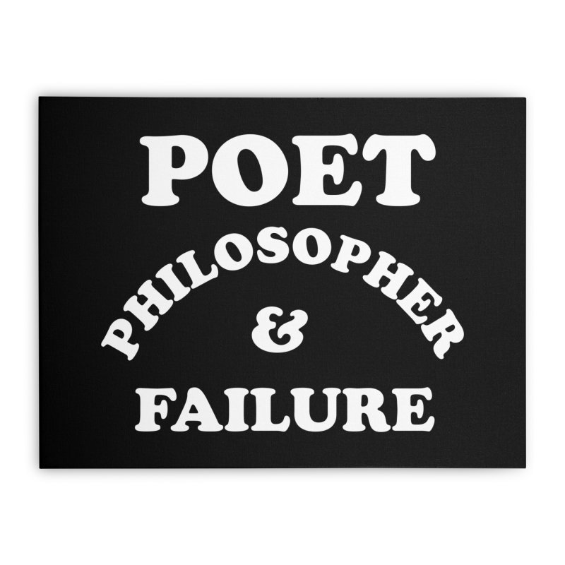 POET PHILOSOPHER & FAILURE (wht) Home Stretched Canvas by VOID MERCH