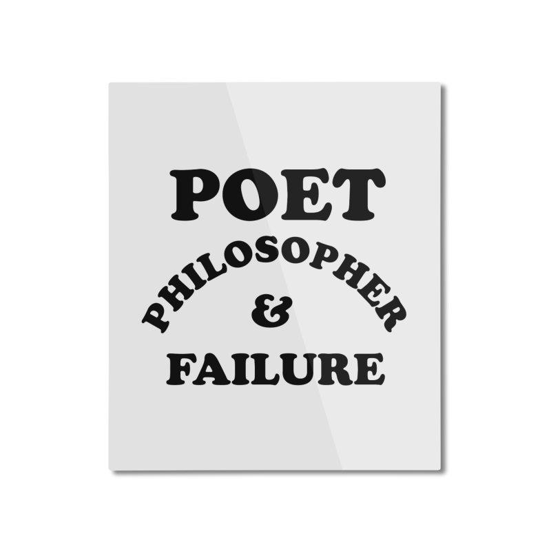 POET PHILOSOPHER & FAILURE (blk) Home Mounted Aluminum Print by VOID MERCH