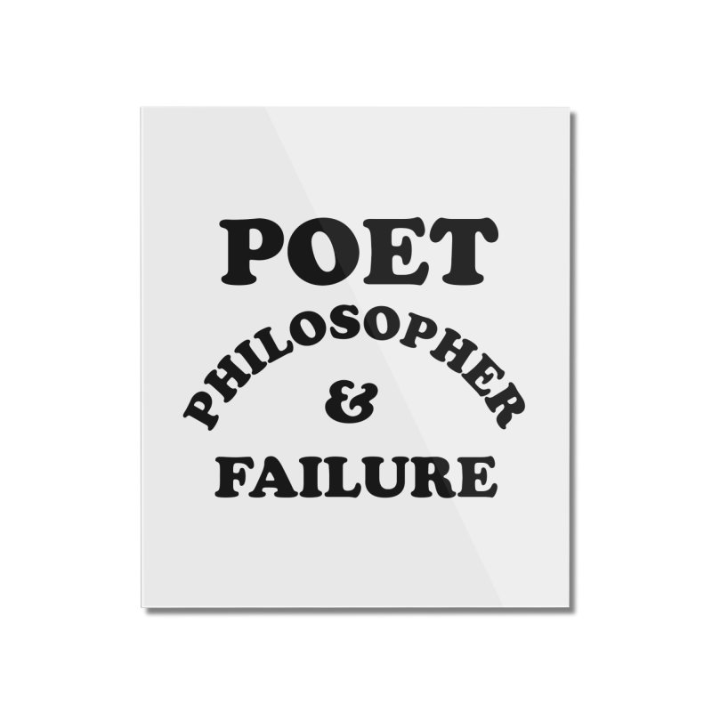 POET PHILOSOPHER & FAILURE (blk) Home Mounted Acrylic Print by VOID MERCH