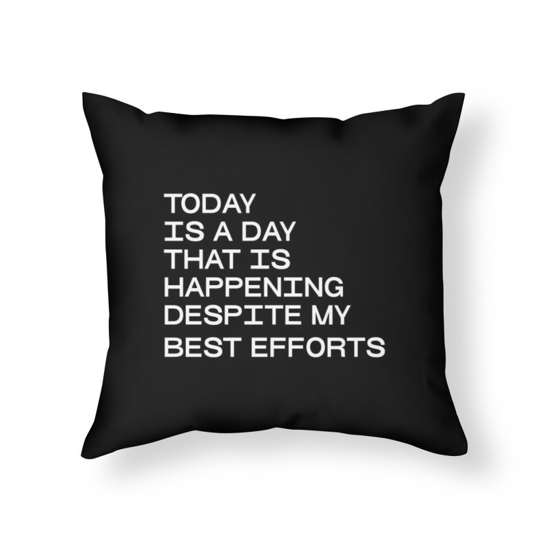TODAY IS A DAY (wht) Home Throw Pillow by VOID MERCH