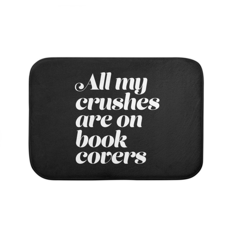 ALL MY CRUSHES ARE ON BOOK COVERS Home Bath Mat by VOID MERCH