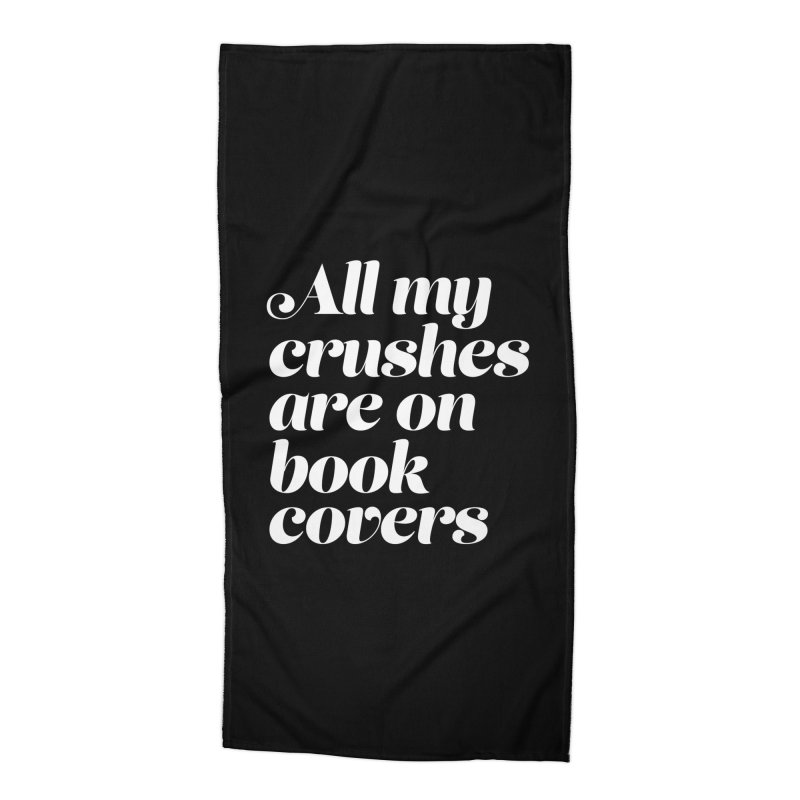 ALL MY CRUSHES ARE ON BOOK COVERS Accessories Beach Towel by VOID MERCH