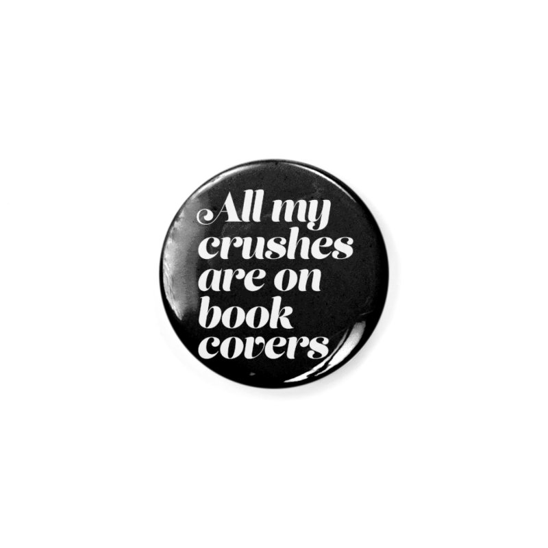 ALL MY CRUSHES ARE ON BOOK COVERS Accessories Button by VOID MERCH