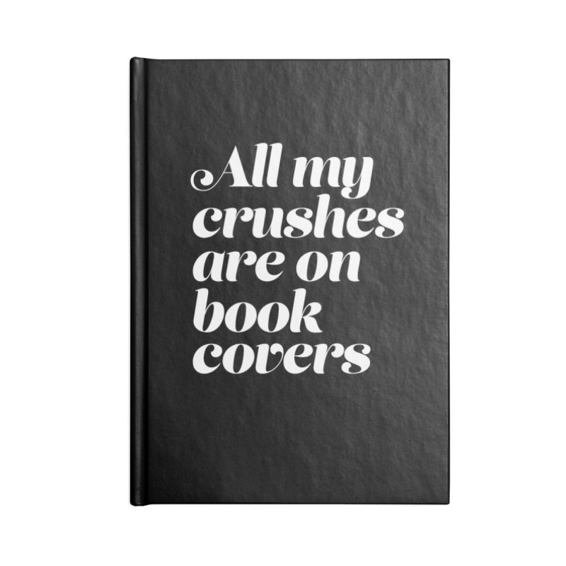ALL MY CRUSHES ARE ON BOOK COVERS Accessories Lined Journal Notebook by VOID MERCH