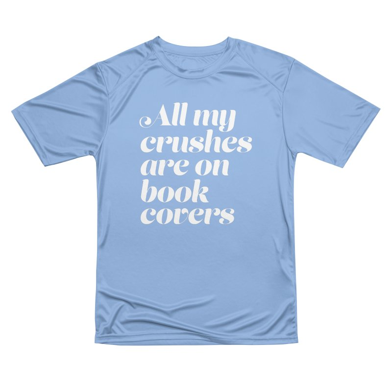 ALL MY CRUSHES ARE ON BOOK COVERS Women's Performance Unisex T-Shirt by VOID MERCH