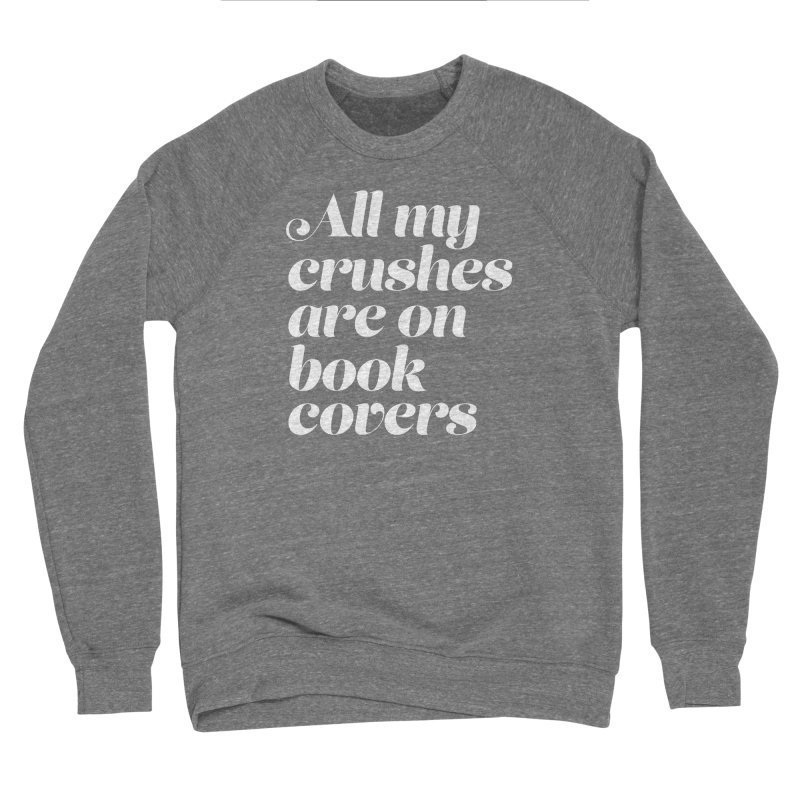 ALL MY CRUSHES ARE ON BOOK COVERS Men's Sponge Fleece Sweatshirt by VOID MERCH