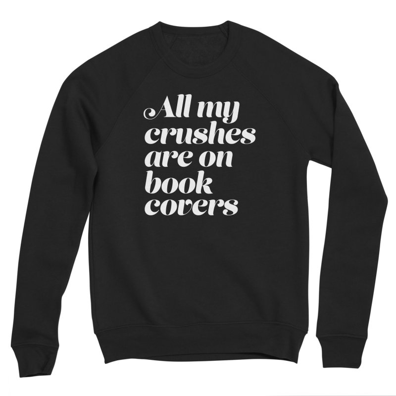 ALL MY CRUSHES ARE ON BOOK COVERS Women's Sponge Fleece Sweatshirt by VOID MERCH