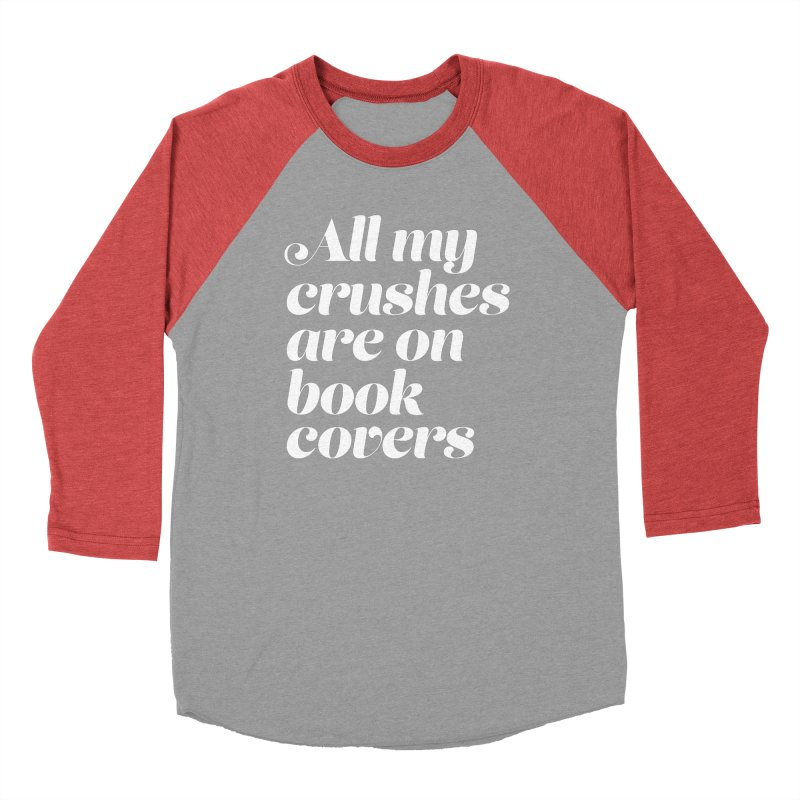 ALL MY CRUSHES ARE ON BOOK COVERS Women's Baseball Triblend Longsleeve T-Shirt by VOID MERCH
