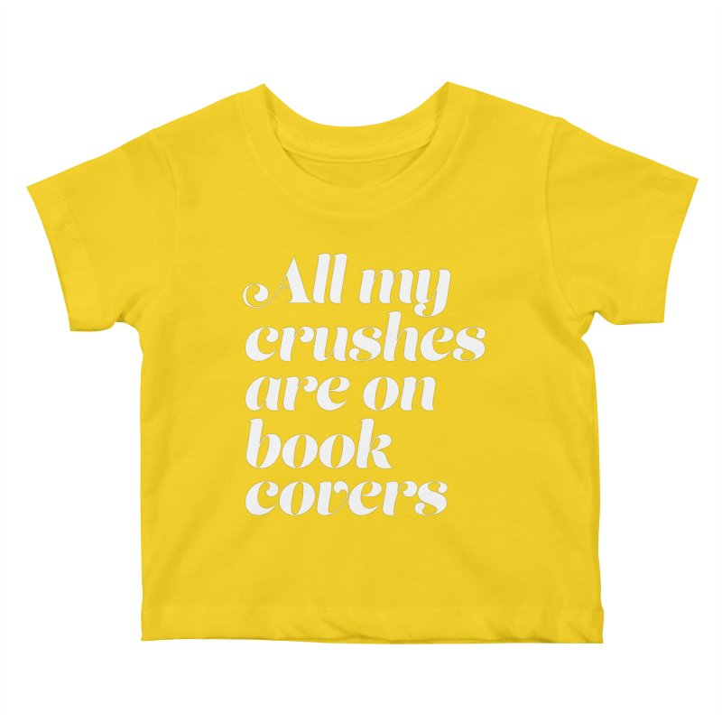ALL MY CRUSHES ARE ON BOOK COVERS Kids Baby T-Shirt by VOID MERCH
