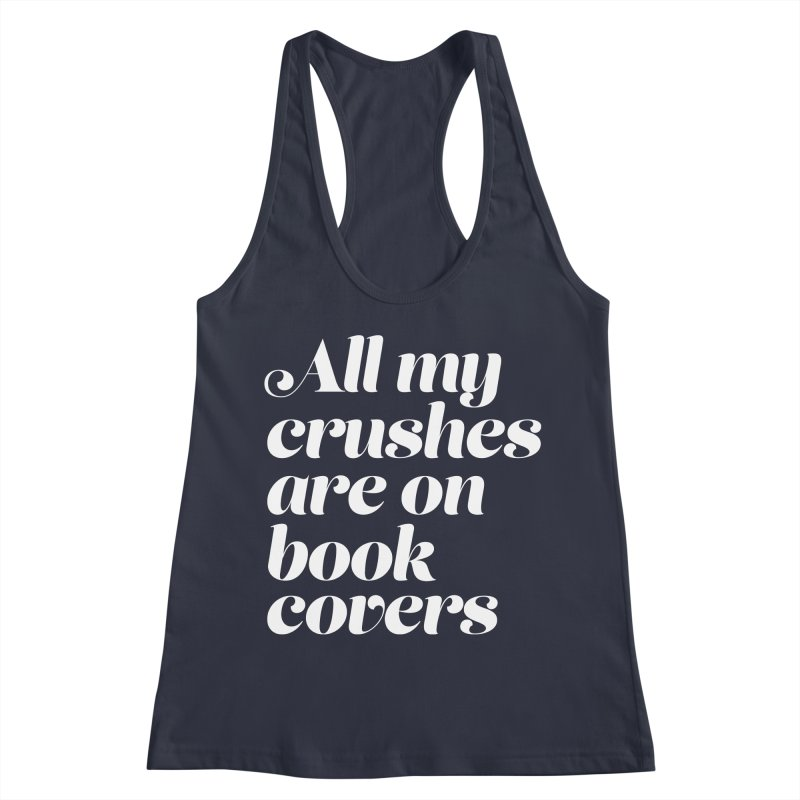 ALL MY CRUSHES ARE ON BOOK COVERS Women's Racerback Tank by VOID MERCH