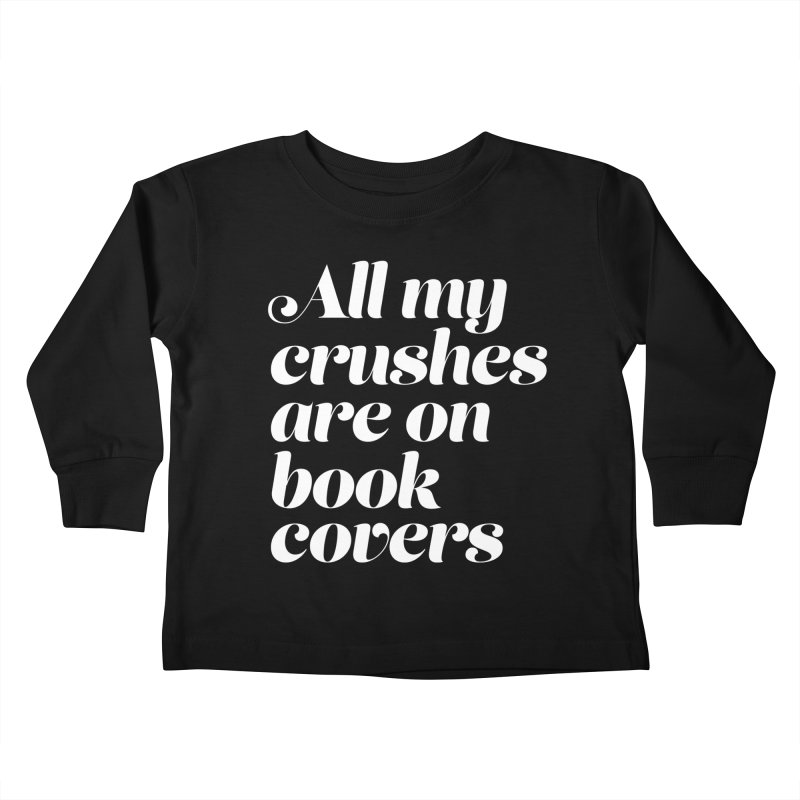ALL MY CRUSHES ARE ON BOOK COVERS Kids Toddler Longsleeve T-Shirt by VOID MERCH