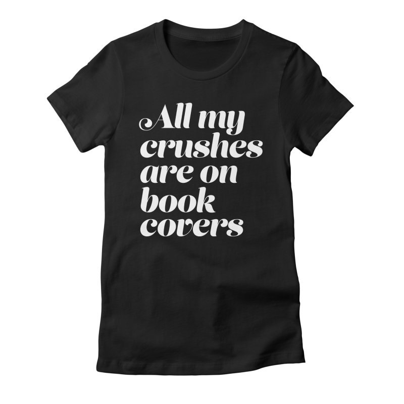 ALL MY CRUSHES ARE ON BOOK COVERS Women's Fitted T-Shirt by VOID MERCH