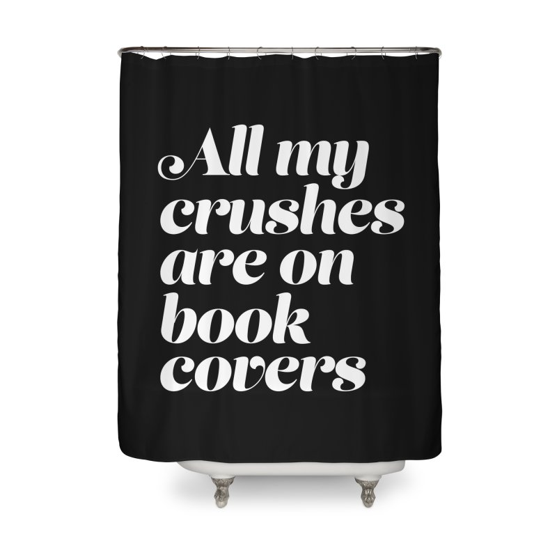 ALL MY CRUSHES ARE ON BOOK COVERS Home Shower Curtain by VOID MERCH