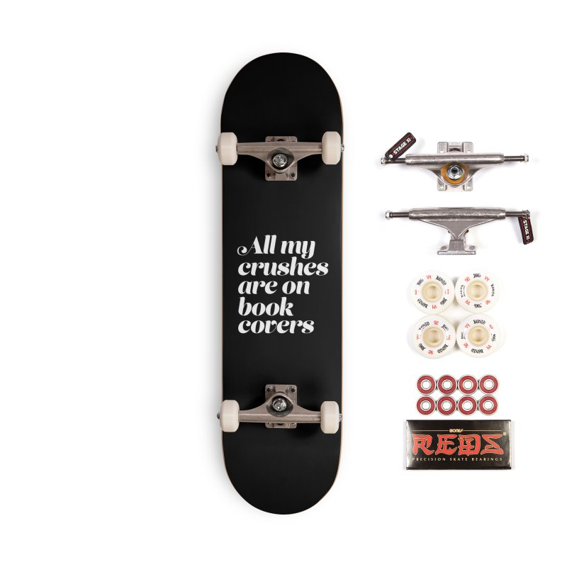ALL MY CRUSHES ARE ON BOOK COVERS Accessories Complete - Pro Skateboard by VOID MERCH