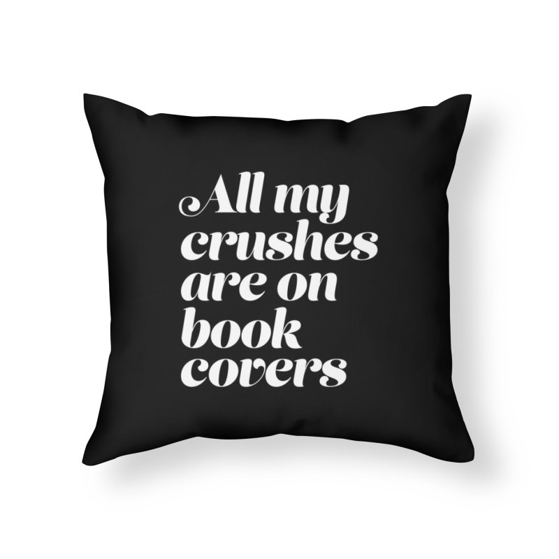 ALL MY CRUSHES ARE ON BOOK COVERS Home Throw Pillow by VOID MERCH