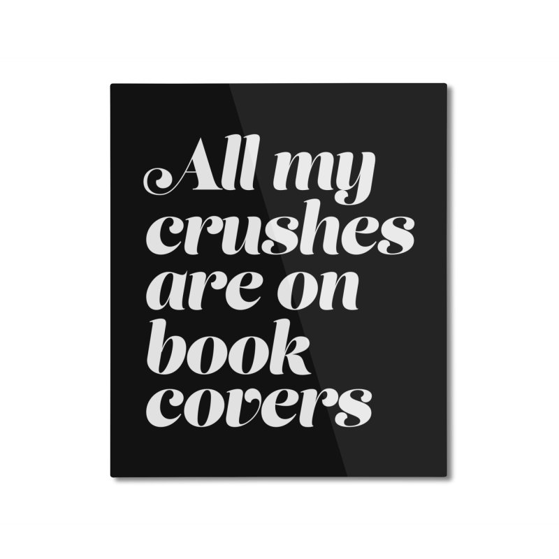 ALL MY CRUSHES ARE ON BOOK COVERS Home Mounted Aluminum Print by VOID MERCH