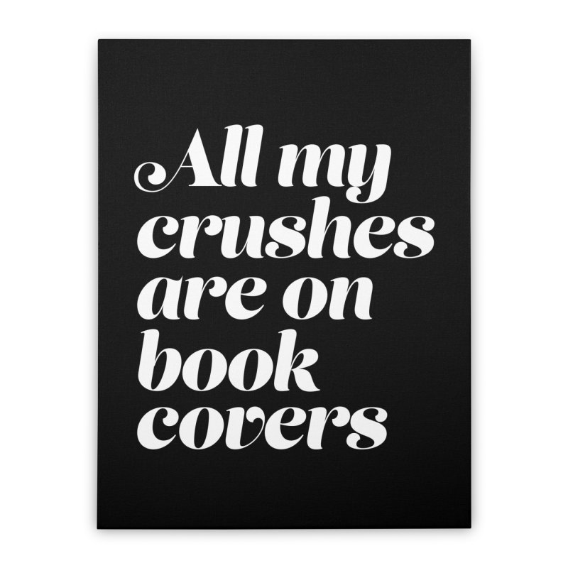 ALL MY CRUSHES ARE ON BOOK COVERS Home Stretched Canvas by VOID MERCH