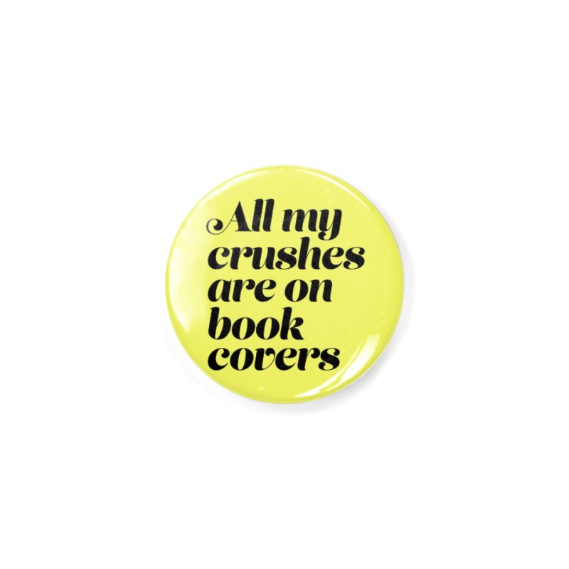 ALL MY CRUSHES ARE ON BOOK COVERS (blk) Accessories Button by VOID MERCH