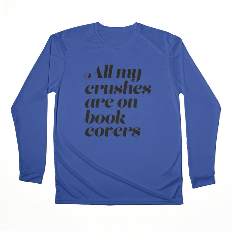ALL MY CRUSHES ARE ON BOOK COVERS (blk) Women's Performance Unisex Longsleeve T-Shirt by VOID MERCH
