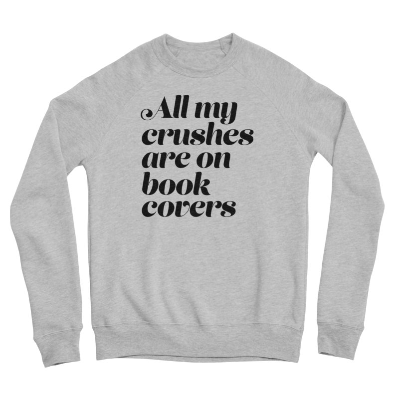 ALL MY CRUSHES ARE ON BOOK COVERS (blk) Women's Sponge Fleece Sweatshirt by VOID MERCH