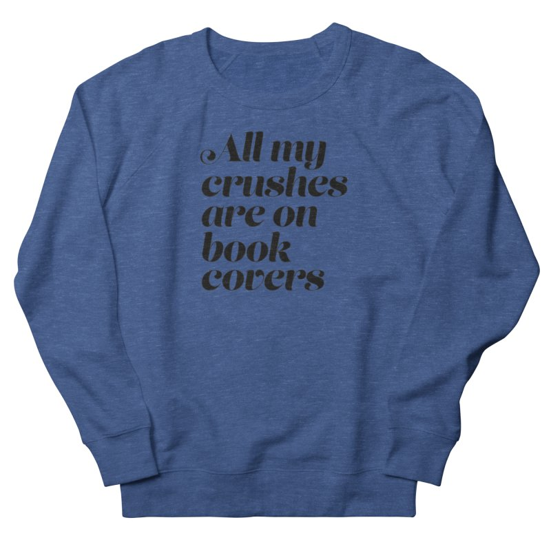 ALL MY CRUSHES ARE ON BOOK COVERS (blk) Women's French Terry Sweatshirt by VOID MERCH