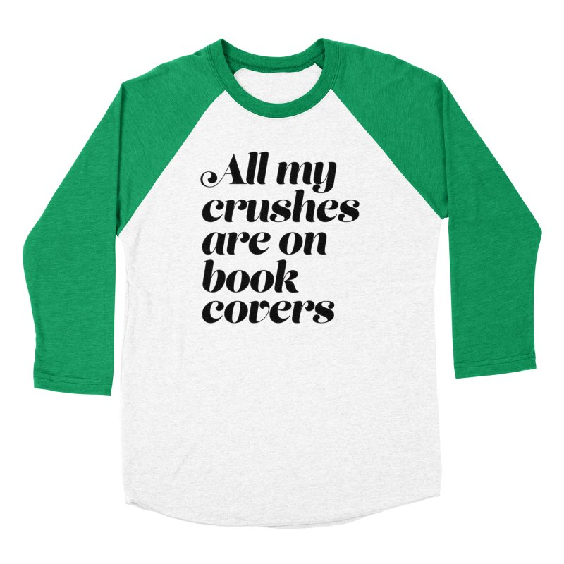 ALL MY CRUSHES ARE ON BOOK COVERS (blk) Women's Baseball Triblend Longsleeve T-Shirt by VOID MERCH