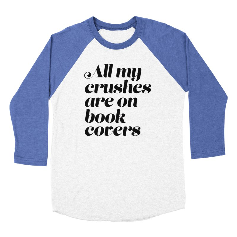 ALL MY CRUSHES ARE ON BOOK COVERS (blk) Men's Baseball Triblend Longsleeve T-Shirt by VOID MERCH