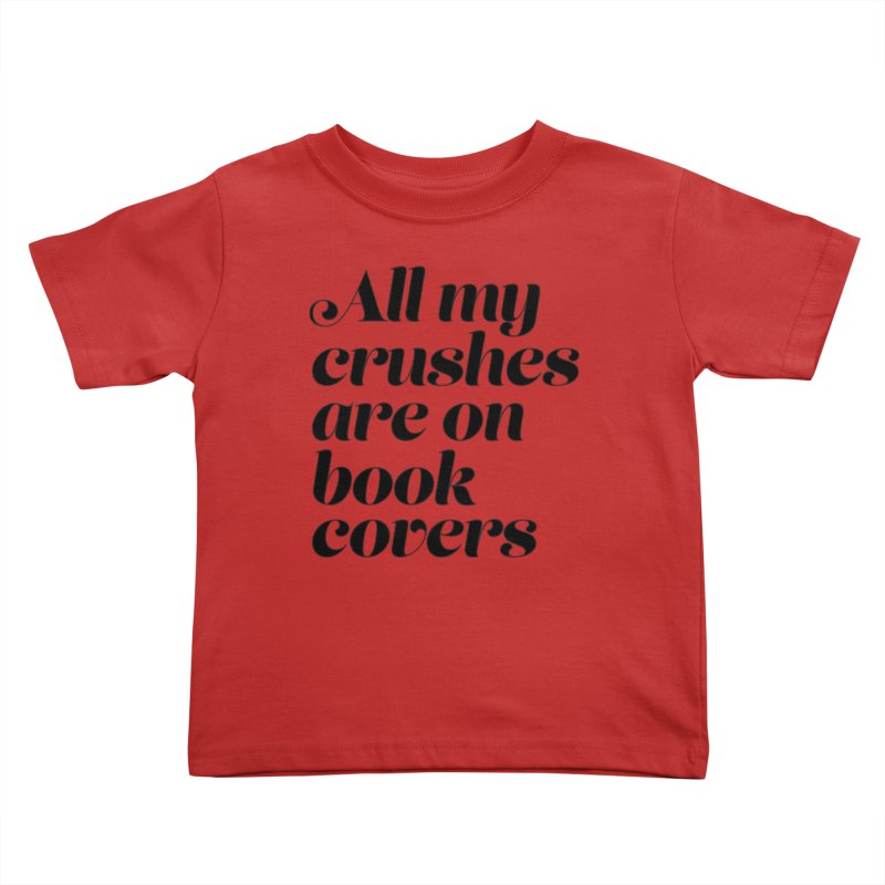 ALL MY CRUSHES ARE ON BOOK COVERS (blk) Kids Toddler T-Shirt by VOID MERCH