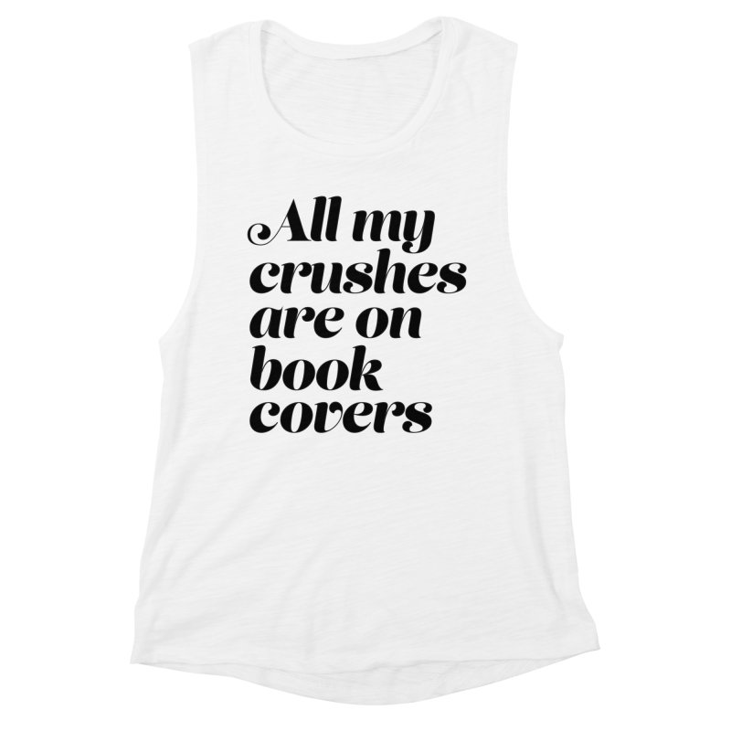 ALL MY CRUSHES ARE ON BOOK COVERS (blk) Women's Muscle Tank by VOID MERCH