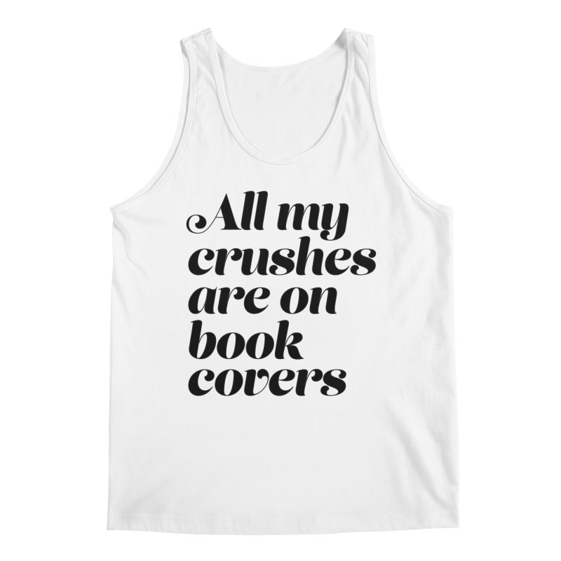 ALL MY CRUSHES ARE ON BOOK COVERS (blk) Men's Regular Tank by VOID MERCH