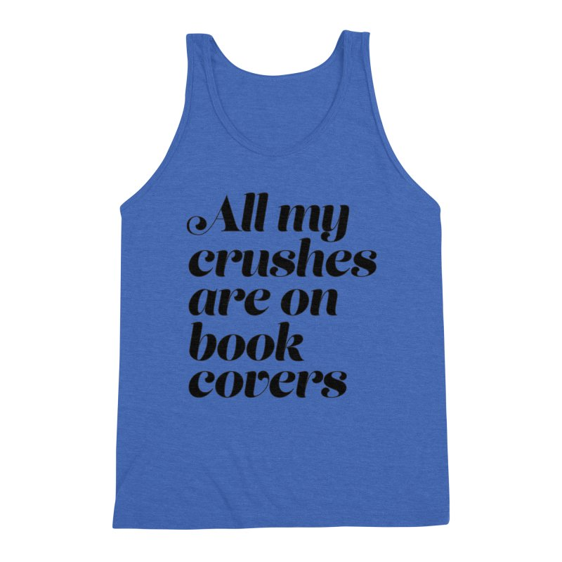 ALL MY CRUSHES ARE ON BOOK COVERS (blk) Men's Triblend Tank by VOID MERCH