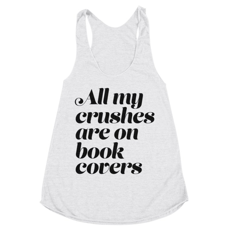 ALL MY CRUSHES ARE ON BOOK COVERS (blk) Women's Racerback Triblend Tank by VOID MERCH