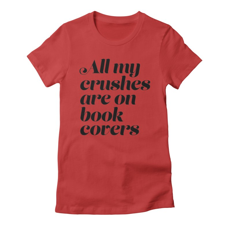 ALL MY CRUSHES ARE ON BOOK COVERS (blk) Women's Fitted T-Shirt by VOID MERCH