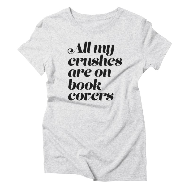 ALL MY CRUSHES ARE ON BOOK COVERS (blk) Women's T-Shirt by VOID MERCH