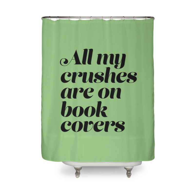 ALL MY CRUSHES ARE ON BOOK COVERS (blk) Home Shower Curtain by VOID MERCH