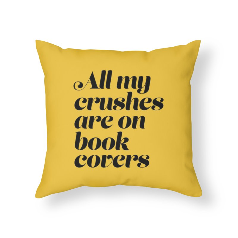 ALL MY CRUSHES ARE ON BOOK COVERS (blk) Home Throw Pillow by VOID MERCH