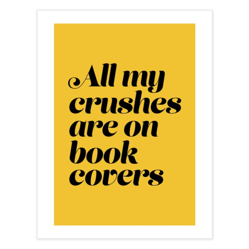 ALL MY CRUSHES ARE ON BOOK COVERS (blk) Home Fine Art Print by VOID MERCH
