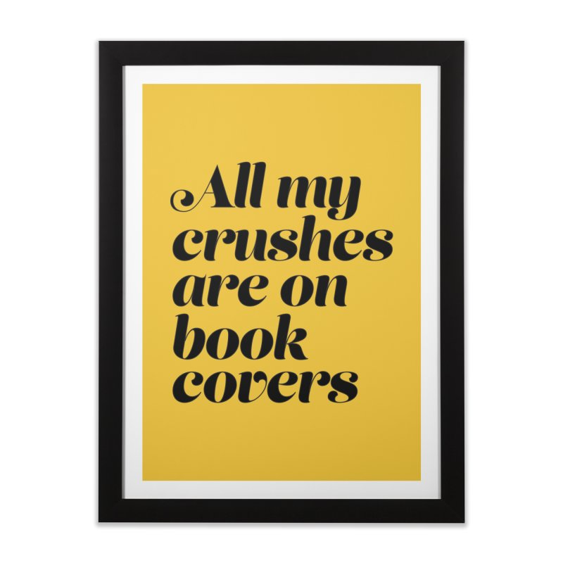 ALL MY CRUSHES ARE ON BOOK COVERS (blk) Home Framed Fine Art Print by VOID MERCH