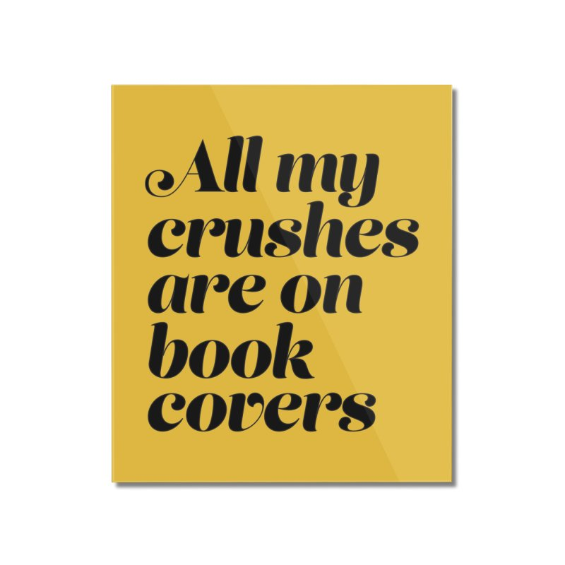 ALL MY CRUSHES ARE ON BOOK COVERS (blk) Home Mounted Acrylic Print by VOID MERCH