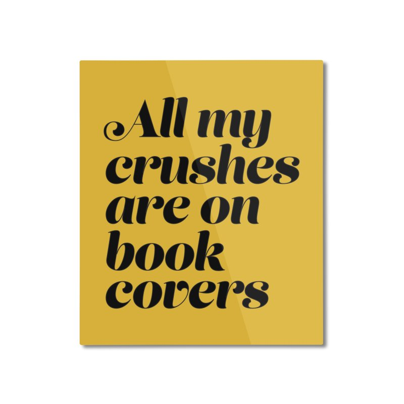 ALL MY CRUSHES ARE ON BOOK COVERS (blk) Home Mounted Aluminum Print by VOID MERCH